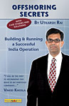 Offshoring Secrets: Building and Running a Successful India Operation